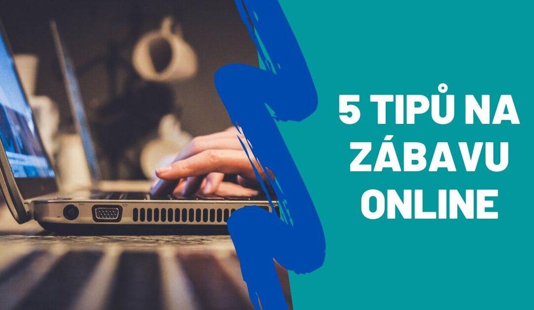 5 tipů na zábavu online